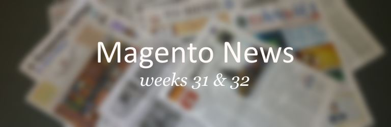 magento news weeks 31 and 32 - 2014
