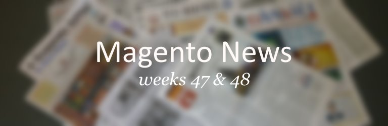 Magento news weeks 47 - 48 2014