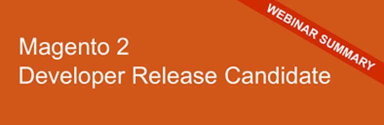 Magento 2 Developer Release Candidate - webinar summary