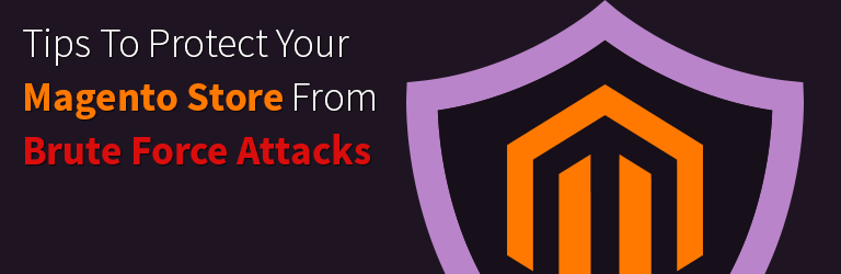 8 tips to protect your magento store from brute force attacks