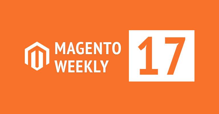 Magento news weekly 17