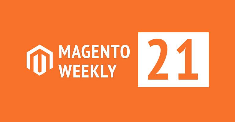 Magento News weekly 21