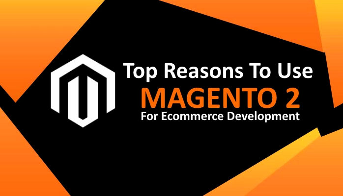 Why Choose Magento 2 for Ecommerce Development in 2018?