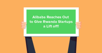 Alibaba Reaches Out to Give Rwanda Startups a Lift off